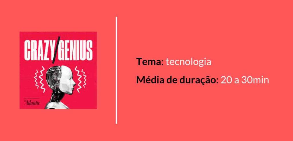 Podcast Crazy Genius. Tema: tecnologia. Média de duração: 20 a 30 minutos.
