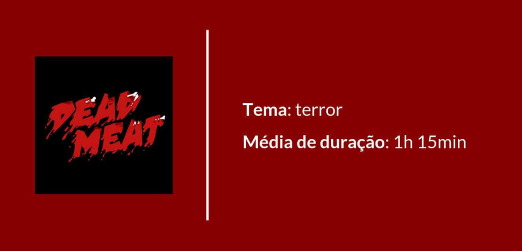 Podcast Dead Meat. Tema: terror. Média de duração: 1 hora e 15 minutos.